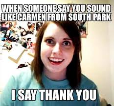 South Park Meme Generator - meme creator when someone say you sound like carmen from south