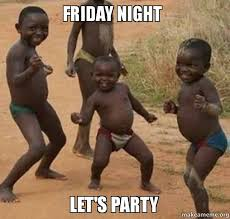 Friday Night Meme - friday night let s party make a meme