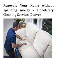 denver upholstery cleaning renovate your home without spending upholstery cleaning servi