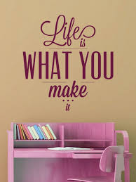 Quotes About Home Decor Quote Life Is What You Make It Quotes About Big Life Decisions