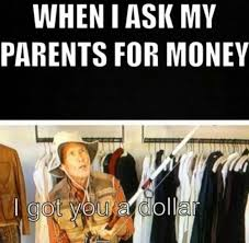 You Gotta Be Quicker Than That Meme - that s about right dad dollars funny mom money funny