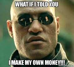 How Do I Make My Own Meme - what if i told you i make my own money matrix morpheus make