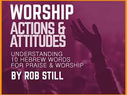 actions and attitudes 10 hebrew words for praise worship