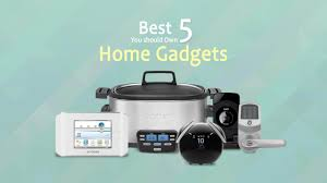 home gadgets 5 home gadgets you should own