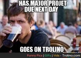College Students Meme - lazy college student meme lolz xd trolino