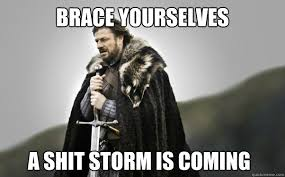 Brace Your Self Meme - brace yourselves a shit storm is coming ned stark quickmeme