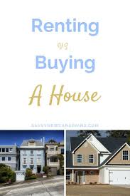 is it better to rent or buy a house renting