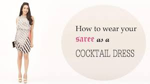 how to wear a saree as a cocktail dress youtube