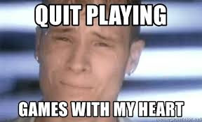 Quit Playing Meme - quit playing games with my heart backstreet boys quit playing