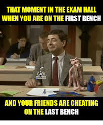 Bench Meme - that moment in the exam hall when you areon the first bench back and