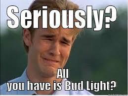 Bud Light Meme - bud light sucks quickmeme