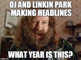 Oj Meme - oj and linkin park making headlines what year is this meme