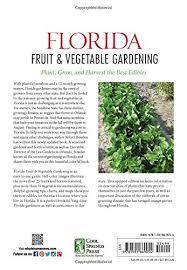 florida fruit u0026 vegetable gardening plant grow and harvest the
