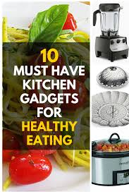10 must have kitchen gadgets for healthy eating listnutrition