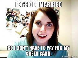Green Card Meme - let s get married so i don t have to pay for my green card