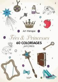 fées u0026 princesses 60 coloriages anti stress coloriage anti