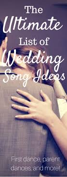 wedding songs the ultimate list of wedding song ideas