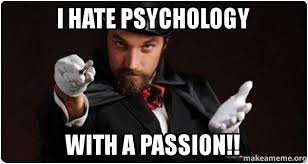 Psychology Meme - i hate psychology with a passion magician for my next trick