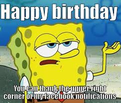 Birthday Memes For Facebook - thanks to the upper right corner of facebook quickmeme