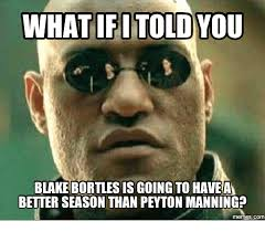 Blake Meme - what fi told you blake bortles is going to haveaa better season than
