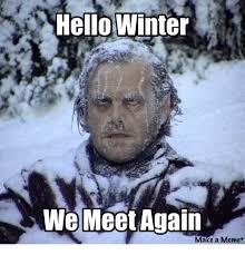Hello Meme Funny - hello winter we meet again make a meme funny meme on me me