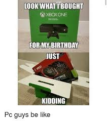 Xbox Memes - look what i bought xbox one 500 gbgo formy birthday just geforce