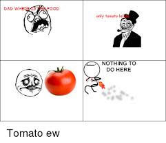 Nothing To Do Here Meme - dad wher food only tomato le nothing to do here tomato ew food