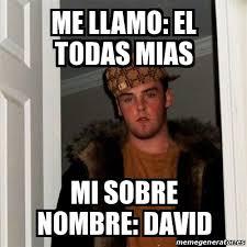 Memes De David - meme scumbag steve me llamo el todas mias mi sobre nombre david