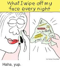 Every Meme Face - what i wipe off my face every night foundation fake smiles lipstick