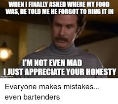 Not Even Mad Meme - whenifinally asked where my food was he told meheforgottoringgitin