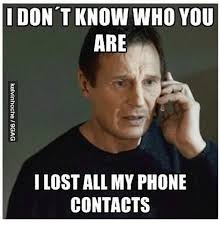 Lost Phone Meme - i don t know who you are i lost all my phone contacts meme on