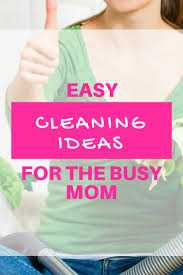 easy cleaning ideas for the busy moms cleaning hacks u0026 tips
