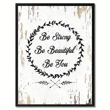 be strong be beautiful be you inspirational motivation saying be strong be beautiful be you inspirational quote saying gift ideas home decor wall art
