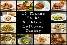10 things to do with your leftover turkey get inspired everyday