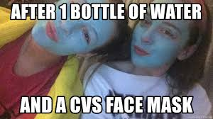Face Mask Meme - after 1 bottle of water and a cvs face mask smurf girls meme