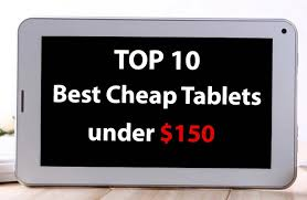 top 10 best cheap tablets 150 technology can be accessible