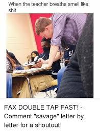 Fax Meme - when the teacher breathe smell like shit e7 fax double tap fast