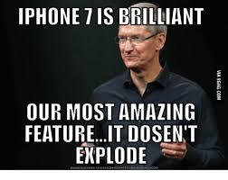 I Phone Meme - iphone 7is brilliant our most amazing featureit dosen t explode