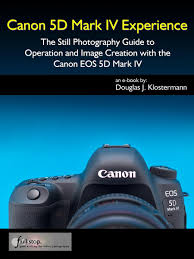 canon 5d mark iv experience the still photography guide to