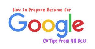 Prepare Resume How To Prepare Resume For Google Cv Tips From Hr Boss Wisestep