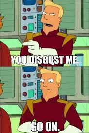 Futurama Memes - futurama meme disgust me go on on bingememe