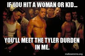 Tyler Durden Meme - if you hit a woman or kid you ll meet the tyler durden in me