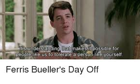 Ferris Bueller Meme - tas understanding that makes itpossible for people like us to