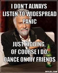 Meme Generator I Don T Always - widespread panic memes image memes at relatably com