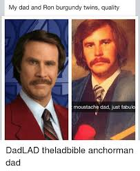 Ron Burgundy Meme - my dad and ron burgundy twins quality moustache dad just fabulo