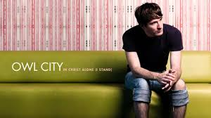 owl city in christ alone i stand youtube