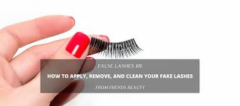 How Long Can You Wear False Eyelashes False Lashes 101 How To Apply Remove And Clean Your Fake Lashes