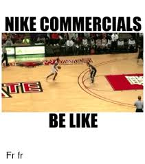 Nike Meme - nike commercials be like fr fr be like meme on me me
