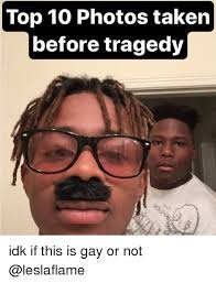 Idk Meme - top 10 photos taken before tragedy idk if this is gay or not meme