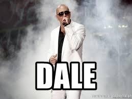 Pitbull Meme Dale - dale pitbull fiesta meme generator